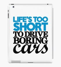 Life's too short to drive boring cars (2) iPad Case/Skin