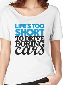 Life's too short to drive boring cars (2) Women's Relaxed Fit T-Shirt