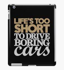 Life's too short to drive boring cars (6) iPad Case/Skin