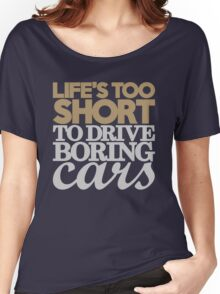Life's too short to drive boring cars (6) Women's Relaxed Fit T-Shirt
