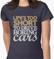 Life's too short to drive boring cars (6) Women's Fitted T-Shirt