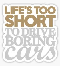 Life's too short to drive boring cars (6) Sticker