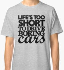 Life's too short to drive boring cars (7) Classic T-Shirt