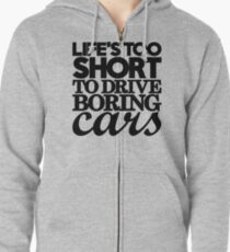 Life's too short to drive boring cars (7) Zipped Hoodie