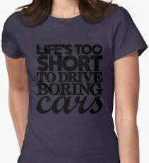 Life's too short to drive boring cars (7) Womens Fitted T-Shirt