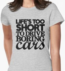 Life's too short to drive boring cars (7) Women's Fitted T-Shirt