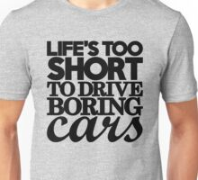 Life's too short to drive boring cars (7) Unisex T-Shirt