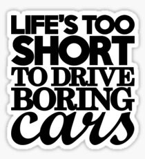 Life's too short to drive boring cars (7) Sticker