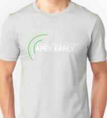 Friends don't let friends APEX EARLY (1) Unisex T-Shirt