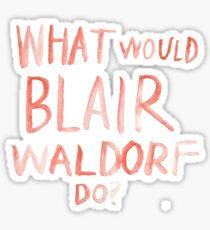 What Would Blair Waldorf Do Sticker