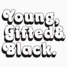 Young, Gifted & Black. by forgottentongue