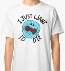 Mr Meeseeks; I Just Want to Die Classic T-Shirt