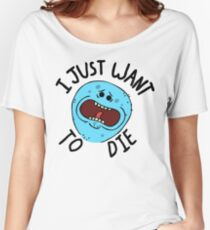 Mr Meeseeks; I Just Want to Die Women's Relaxed Fit T-Shirt