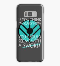 If you think I'm scary now, you should see me with a SWORD Samsung Galaxy Case/Skin
