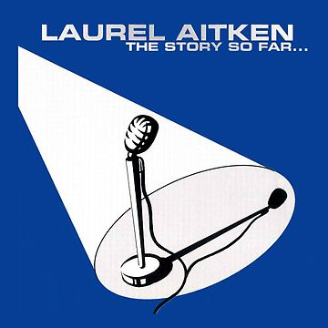 Laurel Aitken : The Story So Far ...  by MrHippy
