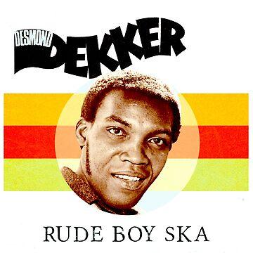 Desmond Dekker Is A Rude Boy Ska by MrHippy
