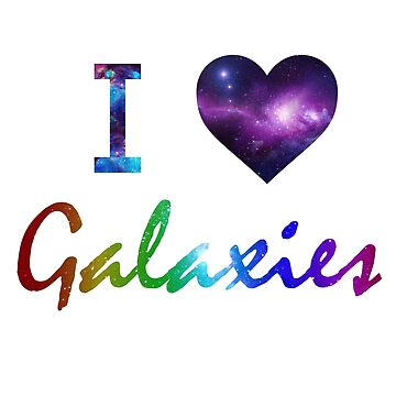 I ♥ Galaxies by MetalHeadKendra