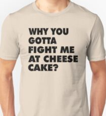 Dont Fight Me at Cheesecake T-Shirt