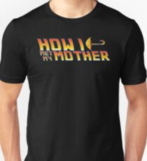 How I met my mother. Unisex T-Shirt