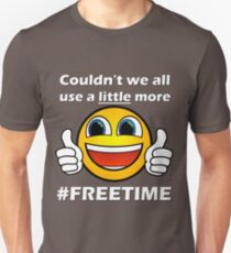 Couldn't we all use a little more freetime? T-Shirt