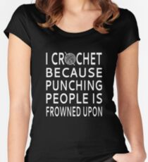 I Crochet Because Punching People Is Frowned Upon Women's Fitted Scoop T-Shirt