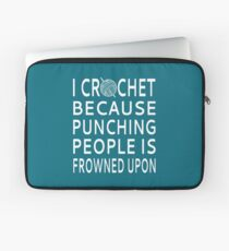 I Crochet Because Punching People Is Frowned Upon Laptop Sleeve