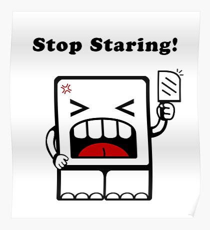 Stop Staring!! Poster