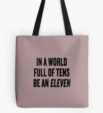 """Stranger Things """"In a world full of tens be an Eleven"""" Tote Bag"""