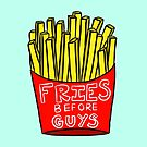 Fries Before Guys ALWAYS by cozyreverie