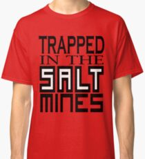 Trapped in the Salt Mines Classic T-Shirt