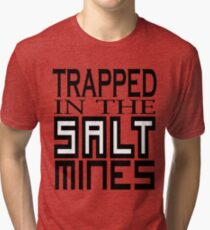 Trapped in the Salt Mines Tri-blend T-Shirt