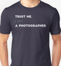 Trust me, I am a photographer Unisex T-Shirt