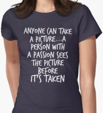 Anyone can take a picture...a person with a passion sees the picture before it's taken T-Shirt