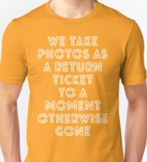 we take photos as a return ticket to a moment otherwise gone Unisex T-Shirt
