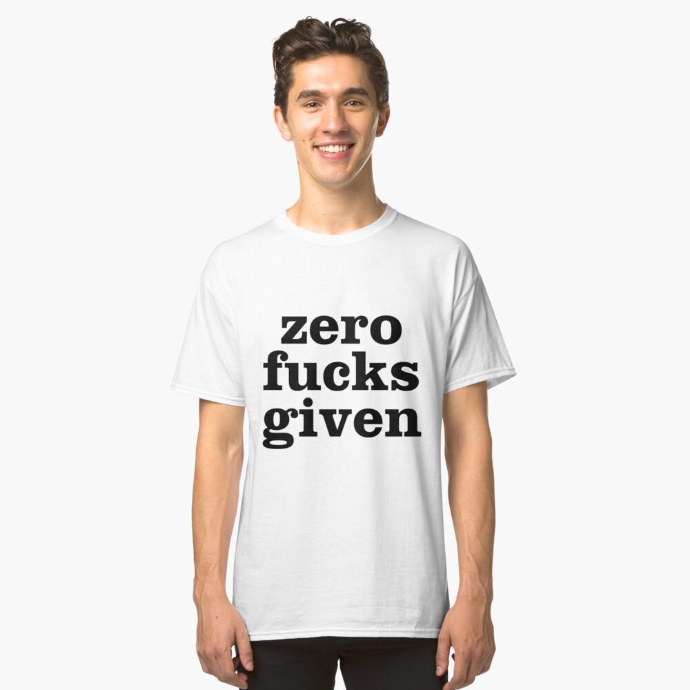Zero Fucks Given Black Classic T-Shirt Front