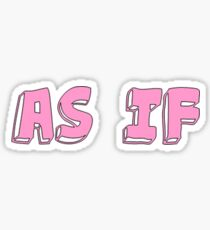 As If! Sticker