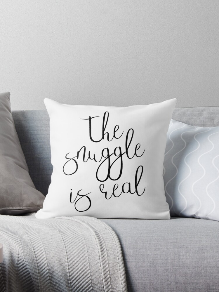 Quot The Snuggle Is Real Quot Throw Pillow By Kjanedesigns Redbubble