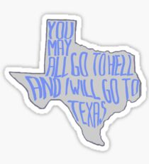 and i will go to texas Sticker