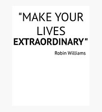 Make Your Lives Extraordinary Photographic Print