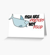 Fish are friends not food Greeting Card