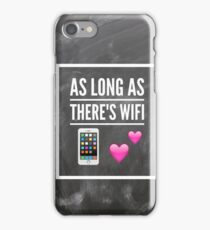 As Long as There's Wifi iPhone Case/Skin