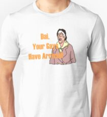 Gwen Quote - Dai, Your Gays Have Arrived Unisex T-Shirt