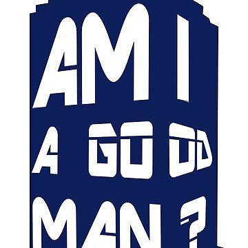 Am I A Good Man? by BigAlien