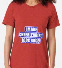 I Make Cheerleading Look Good Tri-blend T-Shirt