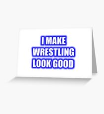 I Make Wrestling Look Good Greeting Card
