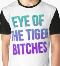 Eye of the Tiger Bitches Graphic T-Shirt