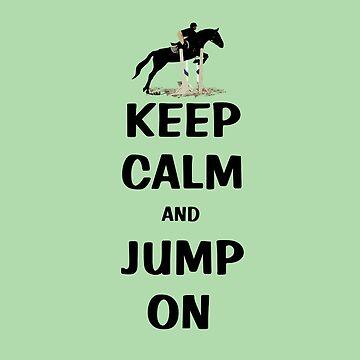 Keep Calm and Jump On Horse by Shana1065