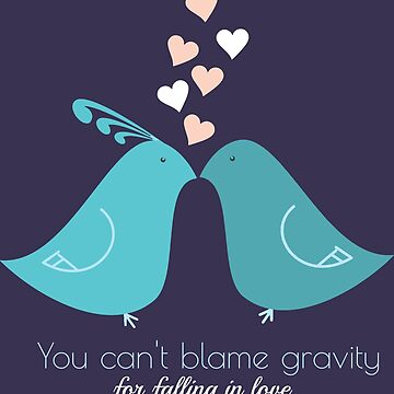 You cant blame gravity for falling in love love birds kissing T-Shirts and Gifts by Sago-Design