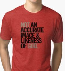 not an accurate image & likeness of god Tri-blend T-Shirt
