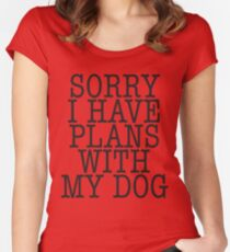 Sorry I have plans with my dog Women's Fitted Scoop T-Shirt